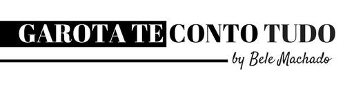 GAROTA TE CONTO TUDO - FASHION|CINEMA|GASTRONOMIA